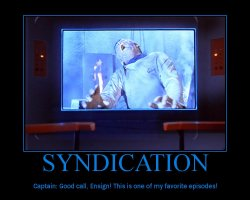 Syndication --- Captain: Good call, Ensign! This is one of my favorite episodes!