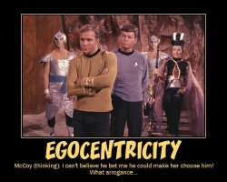 Egocentricity --- McCoy (thinking): I can't believe he bet me he could make her choose him! What arrogance...