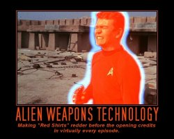 Alien Weapons Technology --- Making Red Shirts reder before the opening credits in virtually every episode.