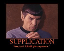 Supplication --- Dear, Lord. PLEASE give me patience...