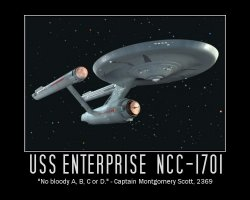 USS Enterprise NCC-1701 --- No bloody A,B,C or D - Captain Montgomery Scott, 2369AD