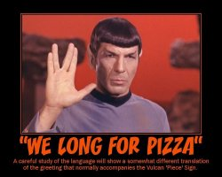 We Long for Pizza --- A careful study of the language will show a somewhat different translation of the greeting that normally accompanies the Vulcan 'Piece' Sign.