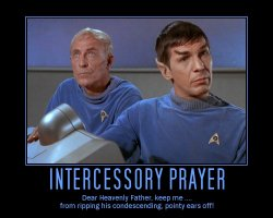 Intercessory Prayer --- Dear Heavenly Father, keep me ... from ripping his condescending, pointy ears off!