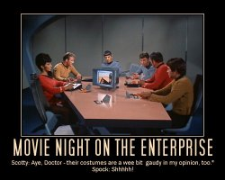 Movie Night on the Enterprise --- Scotty: Aye, Doctor - their costumes are a wee bit gaudy in my opinion, too.  Spock: Shhhhh!