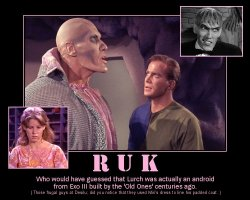 Ruk --- Who would have guessed that Lurch was actually an android from Exo III built be the 'Old Ones' centuries ago. (Those frugal guys at Desilu; did you notive that they used Miri's dress to line his padded coat.)