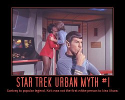 Star Trek Urban Myth #1 --- Contray to popular legend, Kirk was not the first white person to kiss Uhura.