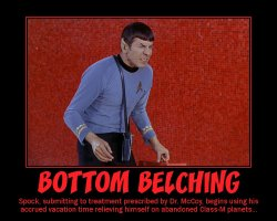 Bottom Belching --- Spock, submitting to treatment prescribed by Dr. McCoy, begins using his accrued vacation time relieving himself on abandoned Class-M planets...