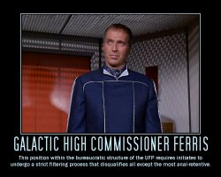 Galactic High Commissioner Ferris --- This position within the bureaucratic structure of the UFP requires initiates to undergo a strict filtering process that disqualifies all except the most anal-retentive.