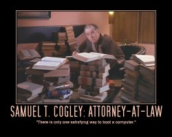 Samuel T. Cogley: Attorney-at-Law --- There is only one satisfying way to boot a computer.
