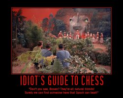 Idiots Guide to Chess --- Don't you see, Bones? They're all natural blonds! Surely we can find someone here that Spock can beat!