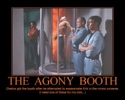 The Agony Booth --- Chekov got the booth after he attempted to assassinate Kirk in the mirror universe. (I need one of these for my kids...)