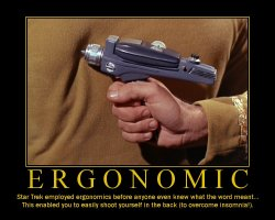 Ergonomic --- Star Trek employed ergonomics before anyone even knew what the word meant... This enabled you to easily shoot yourself in the back (to overcome insomnia!)
