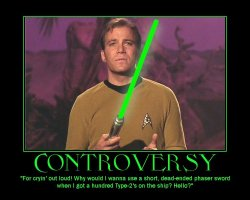 Controversy --- For cryin' out loud! Why would I wanna use a short, dead-ended phaser sword when I got a hundred Type-2's on the ship? Hello?