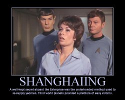 Shanghaiing --- A well-kept secret aboard the Enterprise was the underhanded method used to re-supply yeomen. Third world planets provided a plethora of easy victims.