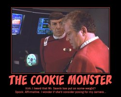 Cookie Monster --- Kirk: I heard that Mr. Saavik has put on some weight?  Spock: Affirmative. I wonder if she'd consider posing for my camera...