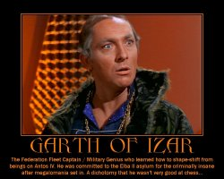 Garth of Izar --- The Federation Fleet Captain / Military Genius who learned how to shape-shift from beings on Antos IV. He was committed to the Elba II asylum for the criminally insane after megalomania set in. A dichotomy that he wasn't very good at chess...