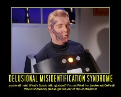 Delusional Misidentification Syndrome --- ...you're all nuts! What's Spock talking about? I'm not Pike! I'm Lieutenant DePaul! Would somebody please get me out of this contraption!