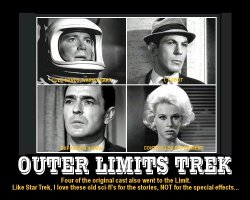 Outer Limits --- Four of the original cast also went to the Limit. Like Star Trek, I love these old sci-fi's for the stories, NOT for the special effects...
