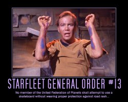 Starfleet General Order #13 --- No member of the United Federation of Planets shall attempt to use a skateboard without wearing proper protection against road rash...