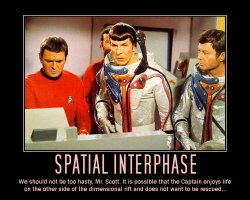 Spatial Interphase --- We should not be too hasty, Mr. Scott. It is possible that the Captain enjoys life on the other side of the dimensional rift and does not want to be rescued...