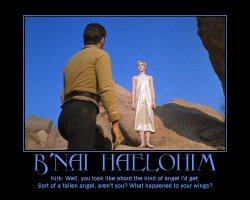 B'nai Haelohim --- Kirk: Well, you look like about the kind of angel I'd get. Sort of a fallen angel, aren't you? What happened to your wings?