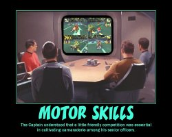 Motor Skills --- The Captain understood that a little friendly competition was essential in cultivating camaraderie among his senior officers.
