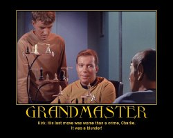 Grandmaster --- Kirk: His last move was worse than a crime, Charlie. It was a blunder!