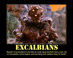 Excalbians --- Wouldn't it be wonderful to be able to morph back-and-forth from a rock into an immovable, silicon-based, rock-like being with useless claws for hands!