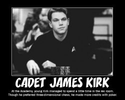 Cadet James Kirk --- At the Academy, young Kirk managed to spend a little time in the rec room. Though he preferred three-dimensional chess, he made more credits with poker.