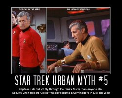 Star Trek Urban Myth #5 --- Captain Kirk did not fly through the ranks faster than anyone else. Security Cheif Robert 'Giotto' Wesley became a Commodore in just one year!