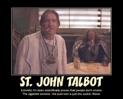 St. John Talbot --- Kzinretti: It's been scientifically proven that people don't smoke. The cigarette smokes - the purrr-son is just the sucker. Meow.