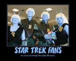 Star Trek Fans --- You know something? We really ARE weird...