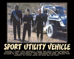 Sport Utility Vehicle --- Picard: I don't see anybody. There are still a few hours of daylight left. Let's not stand here wasting time. We should return to the Argo Buggy - and continue to ride around this desert, at least until we run out of fuel.
