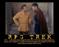 RPG Trek --- Kirk: ...to develop alien disguise skills thru full dress role-playing games.  Spock: But, Captain, I'm quite sure that Dungeons & Dragons is not what Commodore Komack had in mind.