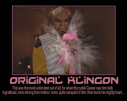 Original Klingon --- This was the most unkindest cut of all; for when the noble Caesar saw him stab, Ingratitude, more strong than traitor's arms, quite vanquish'd him: then burst his mighty heart...