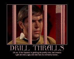 Drill Thralls --- Oh no. If de Captain is getting de pretty one, dat means I get de wery ugly one dat has no vomanly woice...