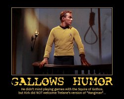 Gallows Humor --- He didn't mind playing games with the Squire of Gothos, but Kirk did NOT welcome Trelane's version of 'Hangman'...
