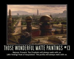 Those Wonderful Matte Paintings #13 --- Bajoran Proverb: The Prophets will always walk with us.  18th Ferengi Rule of Acquisition: The profits will always walk with us.