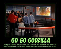 Go Go Godzilla --- Bridge to Captain. Do you recall the Gorn that you defeated last week, Sir? Well, his parent is on the main viewscreen and would like to speak to you...