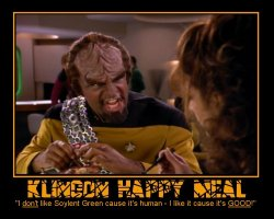 Klingon Happy Meal --- 'I don't like Soylent Green cause it's human - I like it cause it's GOOD!'