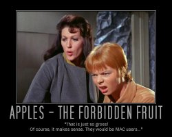 Apples - The Forbidden Fruit --- 'That is just so gross! Of course, it makes sense. They would be MAC users...'