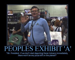 Peoples Exhibit 'A' --- 'Mr. President. If we don't start deporting these Vulcans immediately, there won't be any pizza left on the planet!'