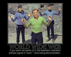 World Wide Web --- If you were not aware of it, the federation standard distress signal is 'www' - here being demonstrated...