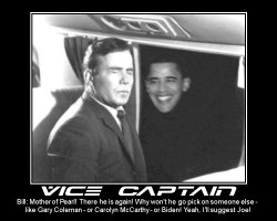 Vice Captain --- Bill: Mother of Pearl! There he is again! Why won't he go pick on someone else - like Gary Coleman - or Carolyn McCarthy - or Biden! Yeah, I'll suggest Joe!