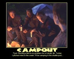 Campout --- T'pol: Pitching a tent is no problem for a Vulcan, Mr. Tucker. I pitched mine in the creek. I'll be camping in the shuttle-pod...