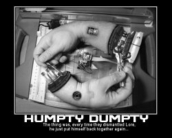 Humpty Dumpty --- The thing was, every time they dismantled Lore, he just put himself back together again...