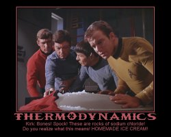 Thermodynamics --- Kirk: Bones! Spock! These are rocks of sodium chloride! Do you realize what this means! HOMEMADE ICE CREAM!
