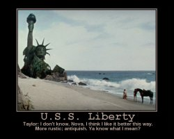 U.S.S. Liberty --- Taylor: I don't know, Nova. I think it looks better this way. More rustic; antiquish. Ya know what I mean?