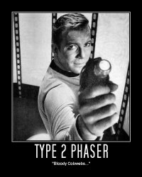 Type 2 Phaser --- 'Bloody Cobwebs...'