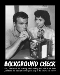 Background Check --- 'Oh, Jim! You're not thinking about selling your soul to the devil just to be the boss on some space ship in the future, are you?!'